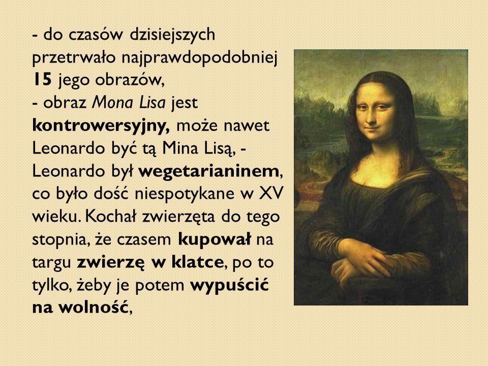 - do czasów dzisiejszych przetrwało najprawdopodobniej 15 jego obrazów,