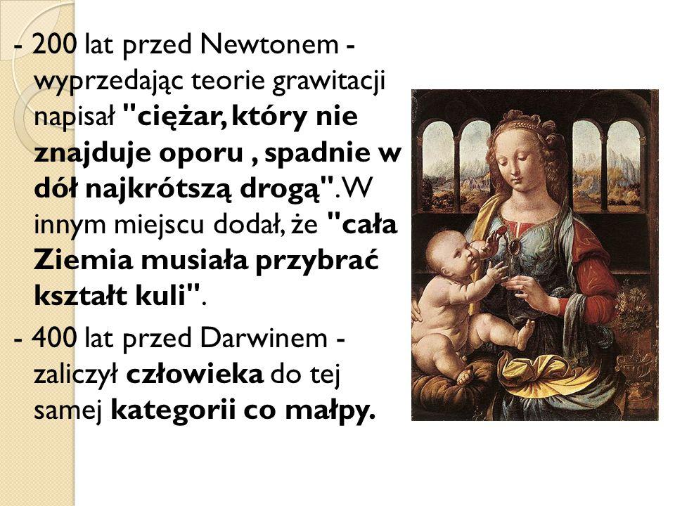 - 200 lat przed Newtonem - wyprzedając teorie grawitacji napisał ciężar, który nie znajduje oporu , spadnie w dół najkrótszą drogą . W innym miejscu dodał, że cała Ziemia musiała przybrać kształt kuli .