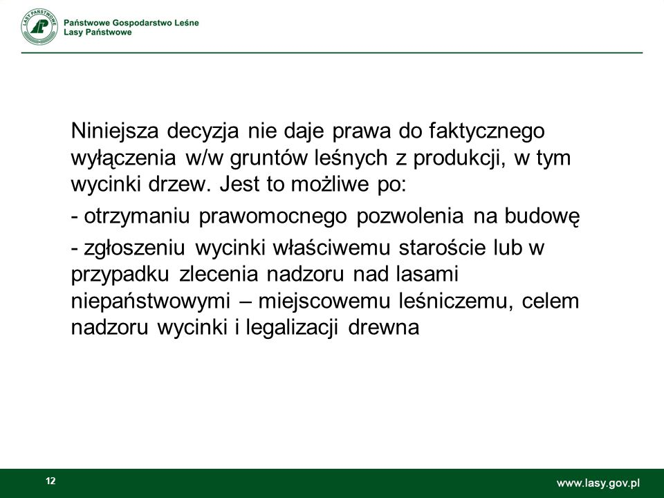 Niniejsza decyzja nie daje prawa do faktycznego wyłączenia w/w gruntów leśnych z produkcji, w tym wycinki drzew.