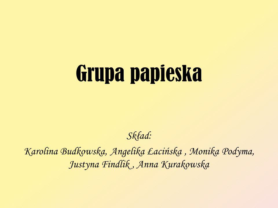 Grupa papieska Skład: Karolina Budkowska, Angelika Łacińska , Monika Podyma, Justyna Findlik , Anna Kurakowska.