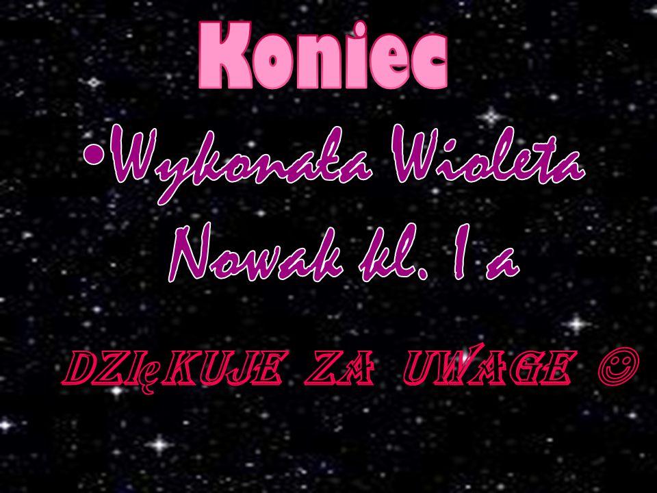 Wykonała Wioleta Nowak kl. I a