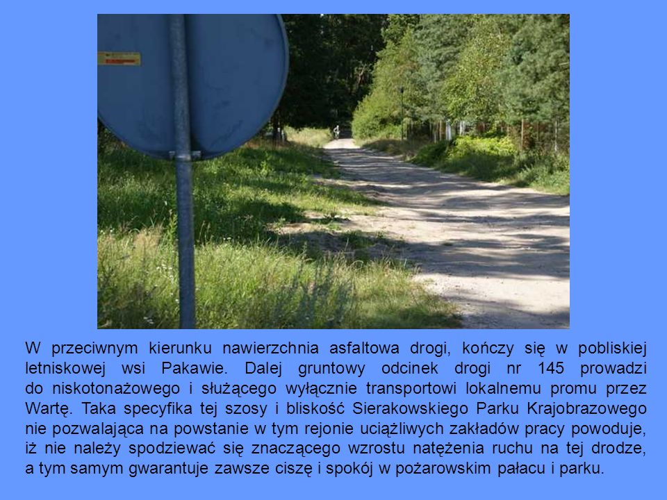 W przeciwnym kierunku nawierzchnia asfaltowa drogi, kończy się w pobliskiej letniskowej wsi Pakawie.