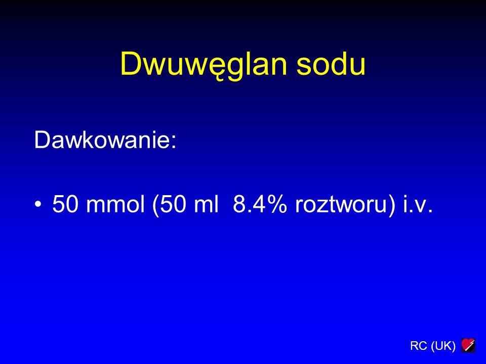 Dwuwęglan sodu Dawkowanie: 50 mmol (50 ml 8.4% roztworu) i.v.