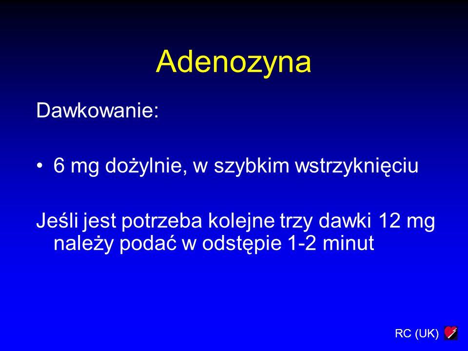 Adenozyna Dawkowanie: 6 mg dożylnie, w szybkim wstrzyknięciu