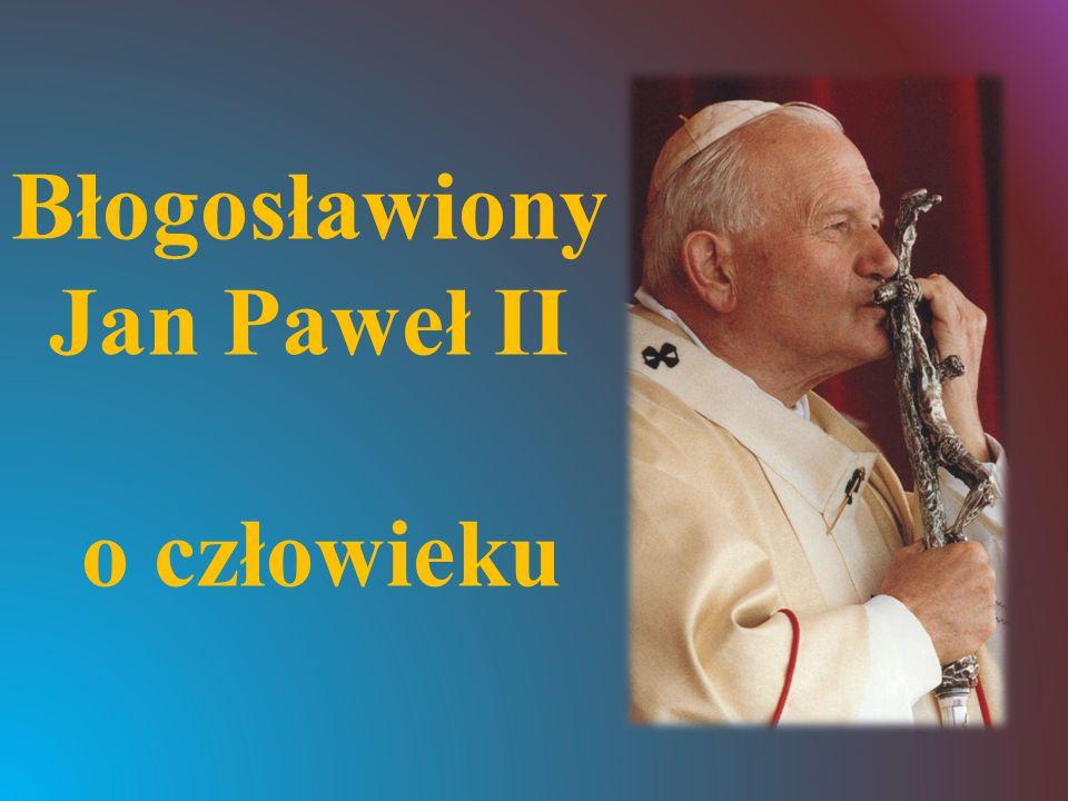 Błogosławiony Jan Paweł II o człowieku