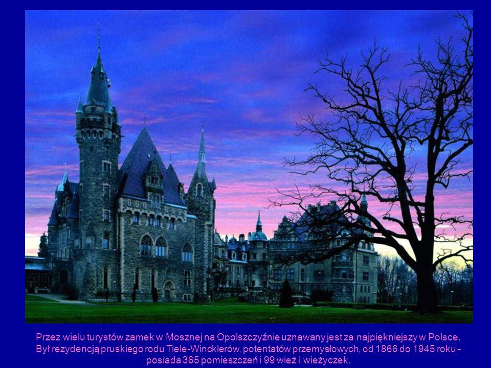 Przez wielu turystów zamek w Mosznej na Opolszczyźnie uznawany jest za najpiękniejszy w Polsce.