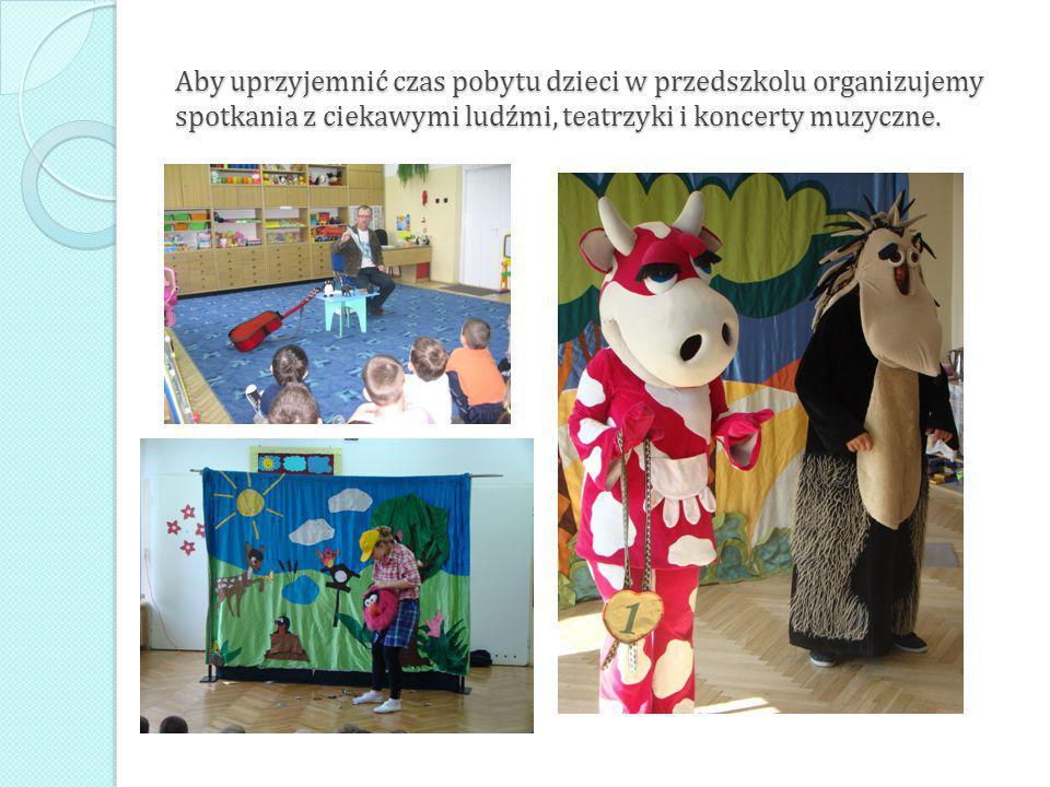 Aby uprzyjemnić czas pobytu dzieci w przedszkolu organizujemy spotkania z ciekawymi ludźmi, teatrzyki i koncerty muzyczne.
