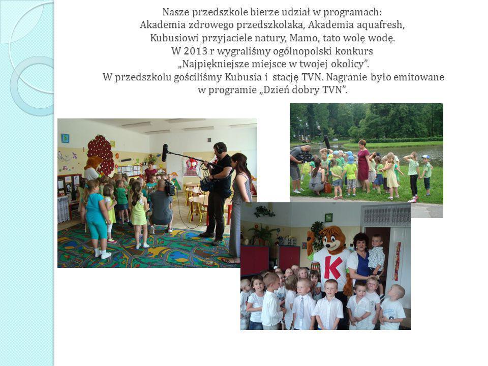 Nasze przedszkole bierze udział w programach: Akademia zdrowego przedszkolaka, Akademia aquafresh, Kubusiowi przyjaciele natury, Mamo, tato wolę wodę.