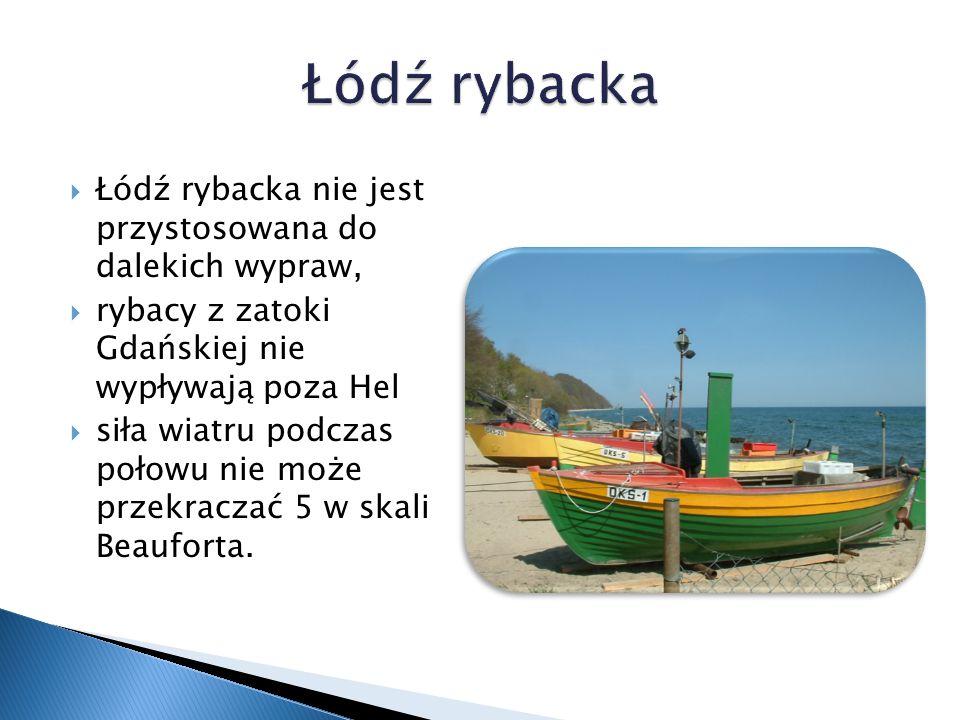 Łódź rybacka Łódź rybacka nie jest przystosowana do dalekich wypraw,