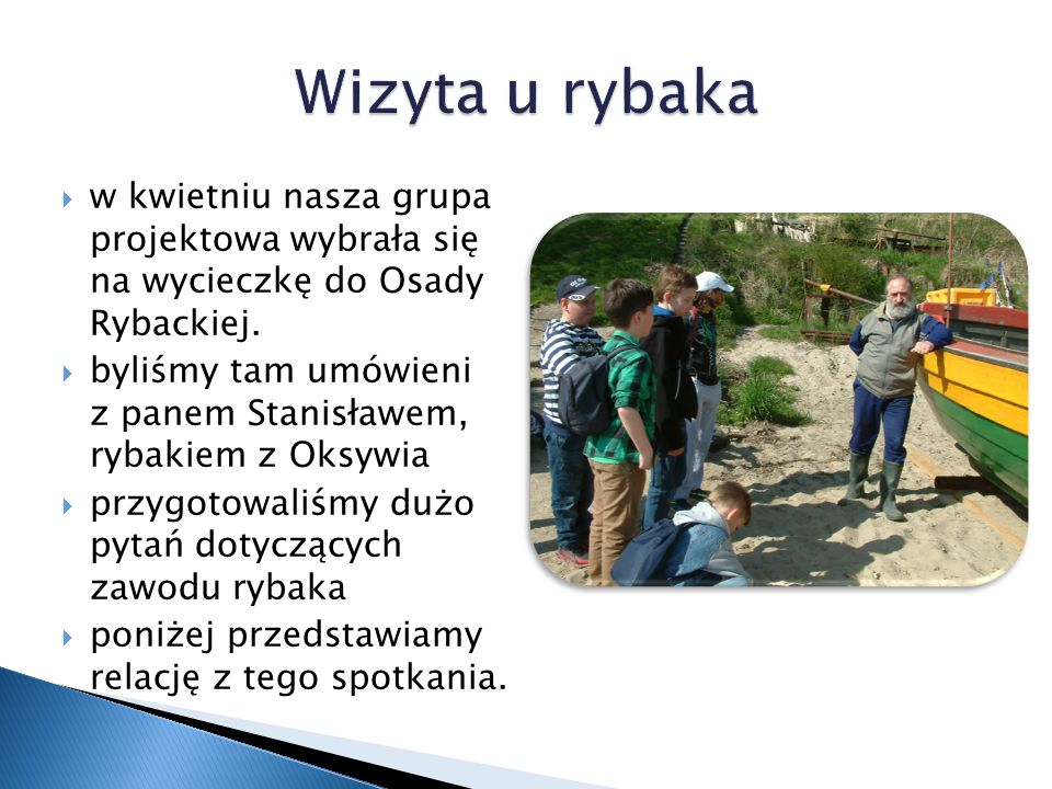 Wizyta u rybaka w kwietniu nasza grupa projektowa wybrała się na wycieczkę do Osady Rybackiej.