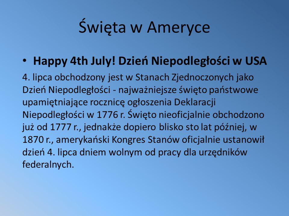 Święta w Ameryce Happy 4th July! Dzień Niepodległości w USA