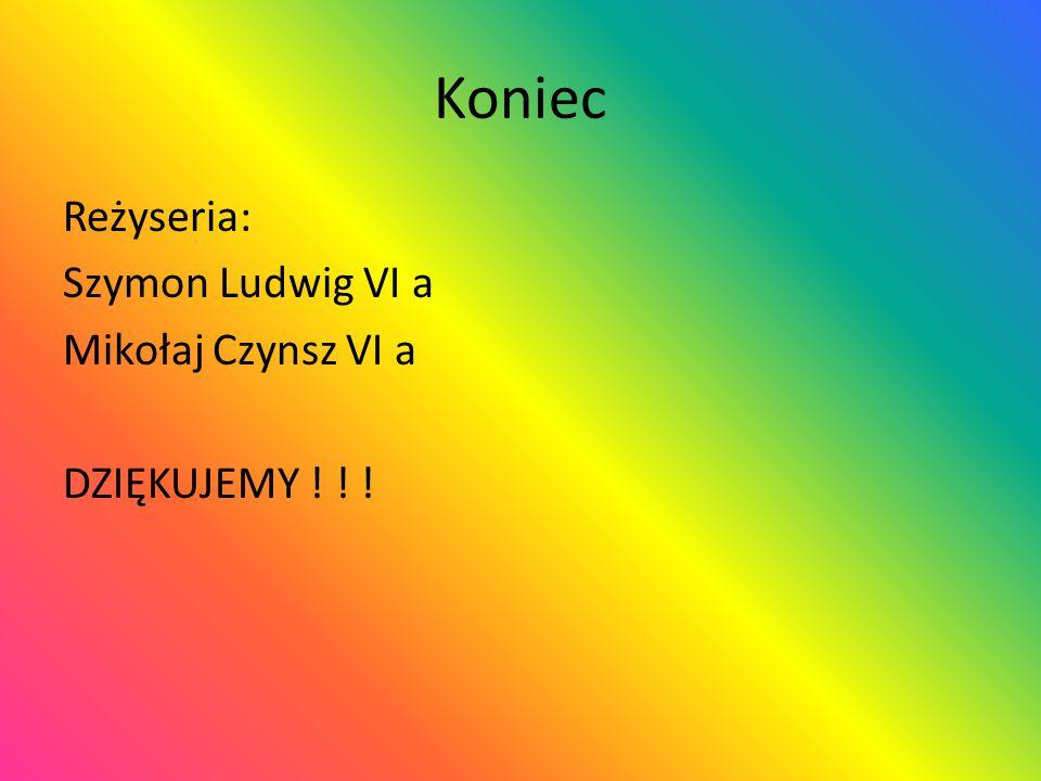Koniec Reżyseria: Szymon Ludwig VI a Mikołaj Czynsz VI a DZIĘKUJEMY ! ! !