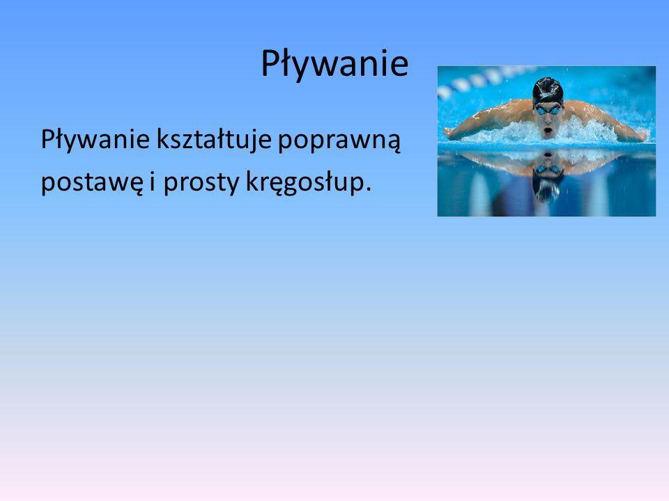 Pływanie Pływanie kształtuje poprawną postawę i prosty kręgosłup.