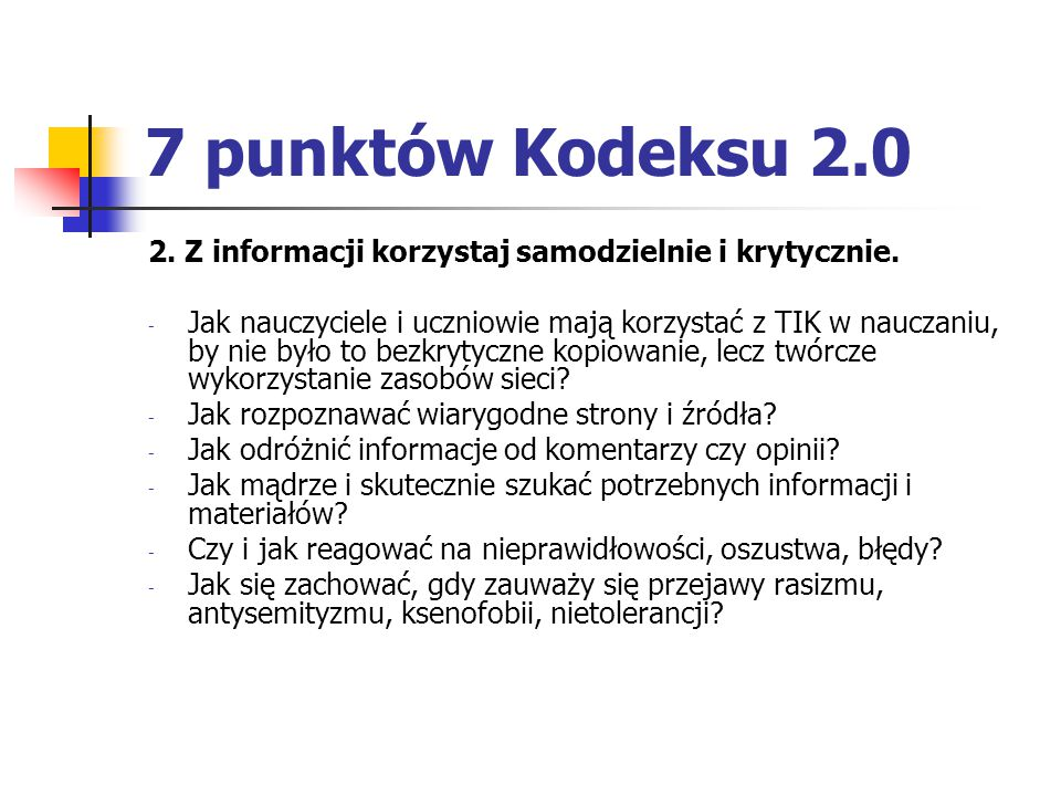 7 punktów Kodeksu 2.0 2. Z informacji korzystaj samodzielnie i krytycznie.