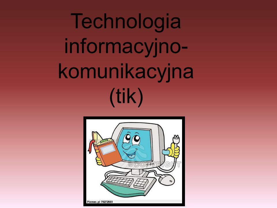 Technologia informacyjno-komunikacyjna (tik)