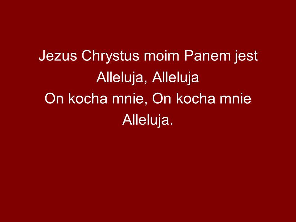 Jezus Chrystus moim Panem jest Alleluja, Alleluja