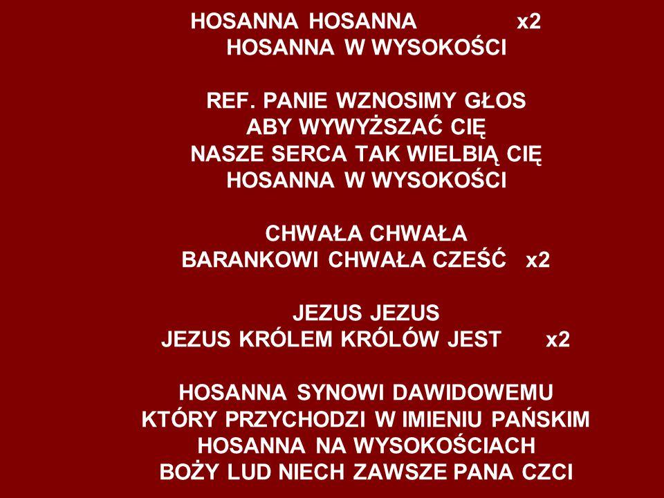 HOSANNA HOSANNA. x2 HOSANNA W WYSOKOŚCI REF