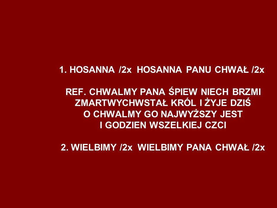 1. HOSANNA /2x HOSANNA PANU CHWAŁ /2x REF