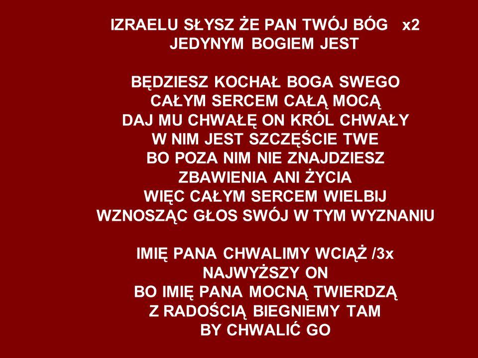 IZRAELU SŁYSZ ŻE PAN TWÓJ BÓG x2 JEDYNYM BOGIEM JEST