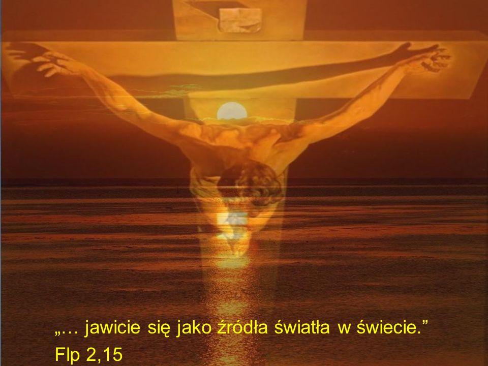 """""""… jawicie się jako źródła światła w świecie."""