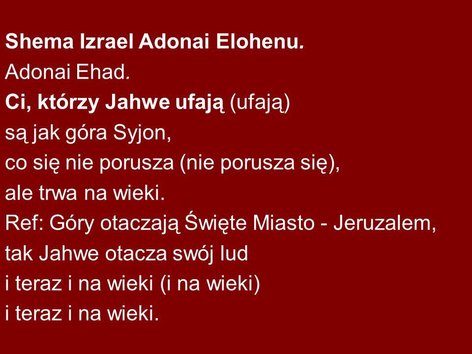 Shema Izrael Adonai Elohenu. Adonai Ehad