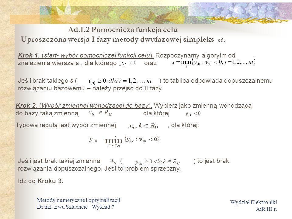 Ad.I.2 Pomocnicza funkcja celu Uproszczona wersja I fazy metody dwufazowej simpleks cd.