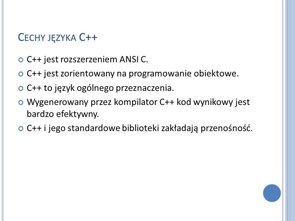 Cechy języka C++ C++ jest rozszerzeniem ANSI C.