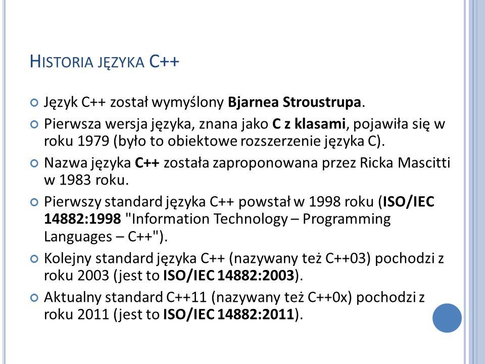 Historia języka C++ Język C++ został wymyślony Bjarnea Stroustrupa.