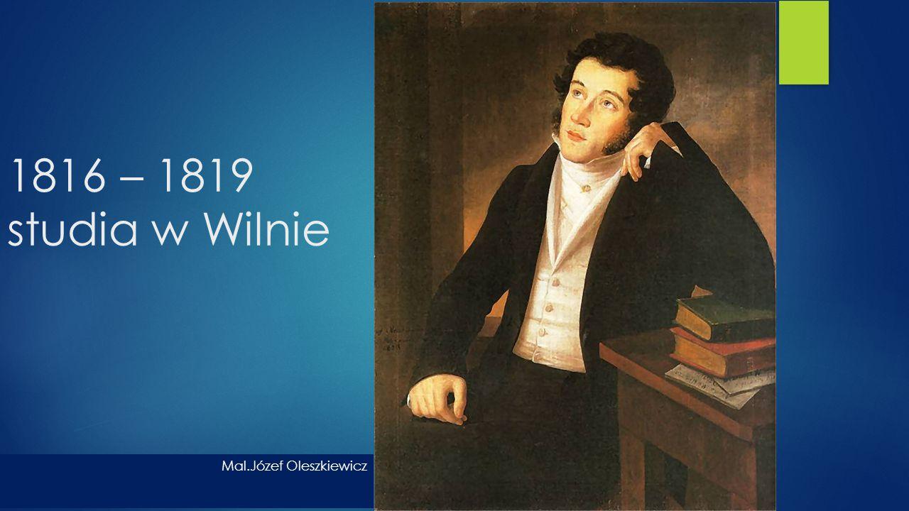 1816 – 1819 studia w Wilnie Mal.Józef Oleszkiewicz