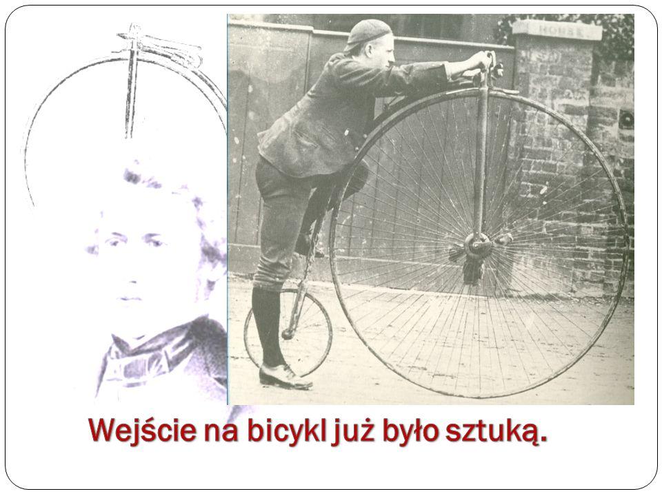Wejście na bicykl już było sztuką.