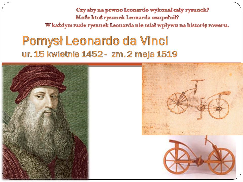 Pomysł Leonardo da Vinci ur. 15 kwietnia 1452 - zm. 2 maja 1519