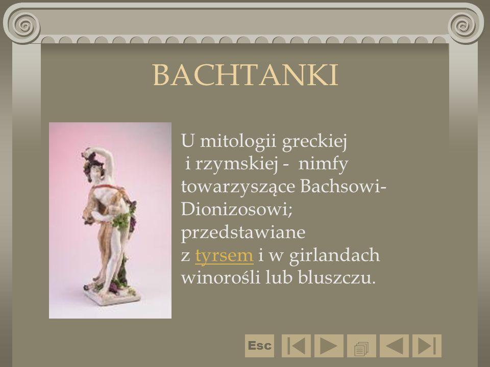 BACHTANKI U mitologii greckiej i rzymskiej - nimfy towarzyszące Bachsowi-Dionizosowi; przedstawiane.