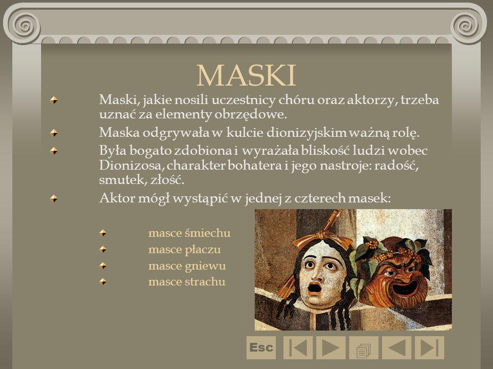 MASKI Maski, jakie nosili uczestnicy chóru oraz aktorzy, trzeba uznać za elementy obrzędowe. Maska odgrywała w kulcie dionizyjskim ważną rolę.