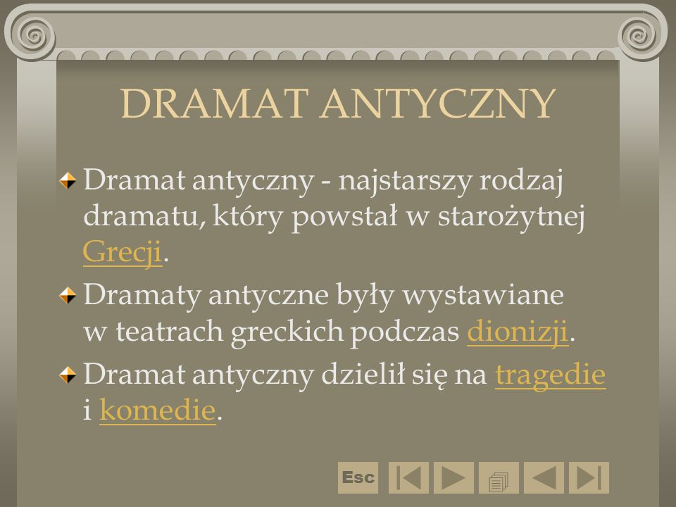 DRAMAT ANTYCZNY Dramat antyczny - najstarszy rodzaj dramatu, który powstał w starożytnej Grecji.