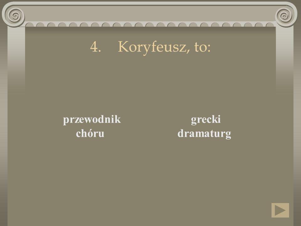 Koryfeusz, to: przewodnik chóru grecki dramaturg