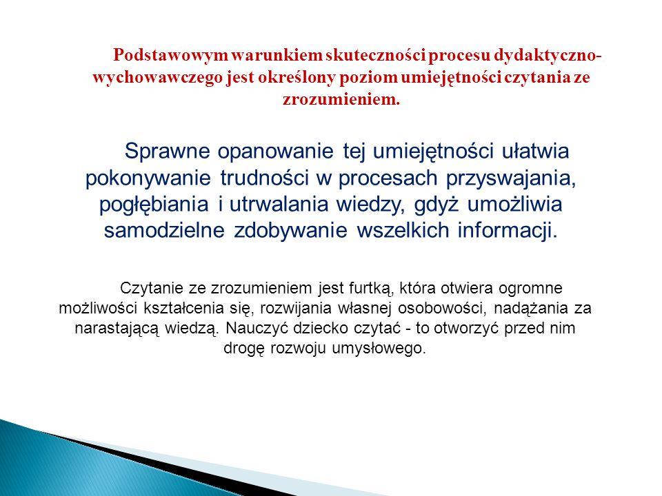 Podstawowym warunkiem skuteczności procesu dydaktyczno-wychowawczego jest określony poziom umiejętności czytania ze zrozumieniem.
