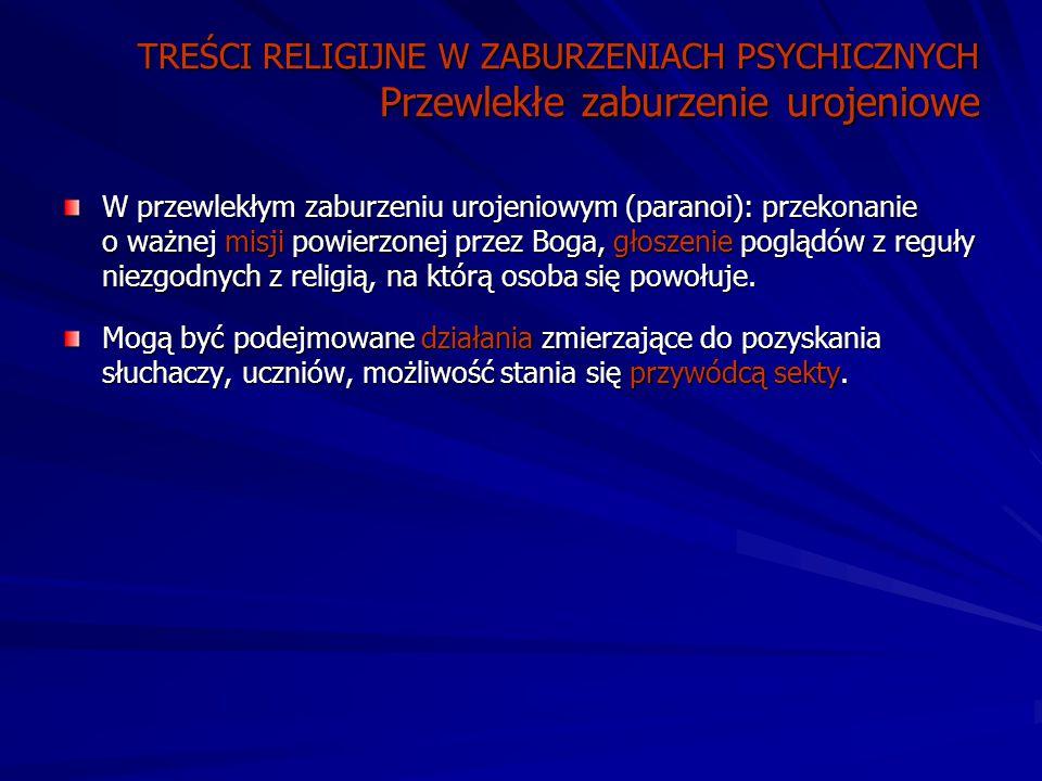 TREŚCI RELIGIJNE W ZABURZENIACH PSYCHICZNYCH Przewlekłe zaburzenie urojeniowe