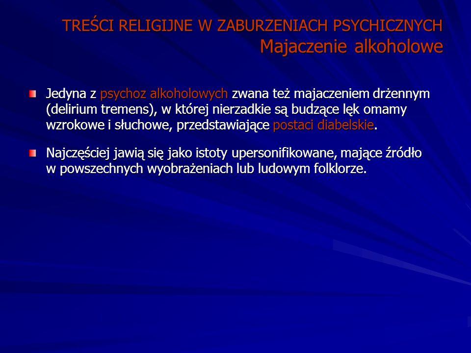 TREŚCI RELIGIJNE W ZABURZENIACH PSYCHICZNYCH Majaczenie alkoholowe