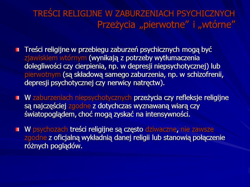 """TREŚCI RELIGIJNE W ZABURZENIACH PSYCHICZNYCH Przeżycia """"pierwotne i """"wtórne"""