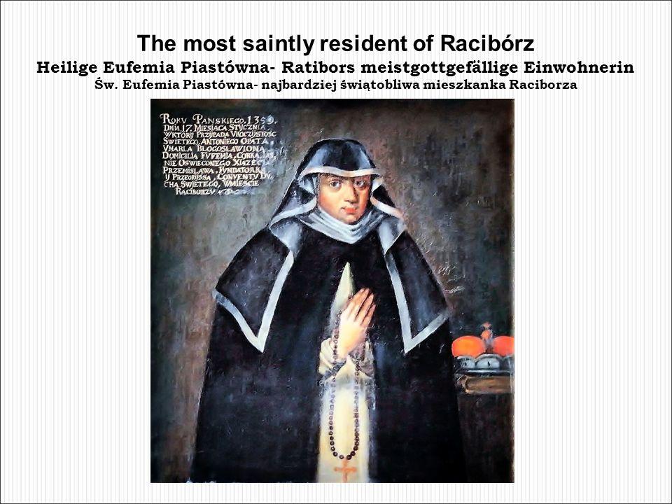 The most saintly resident of Racibórz Heilige Eufemia Piastówna- Ratibors meistgottgefällige Einwohnerin Św.