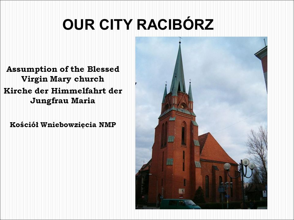 OUR CITY RACIBÓRZ Assumption of the Blessed Virgin Mary church