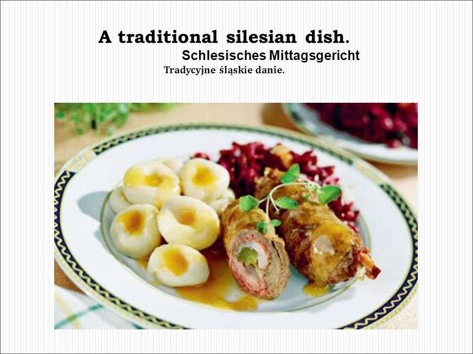 A traditional silesian dish.