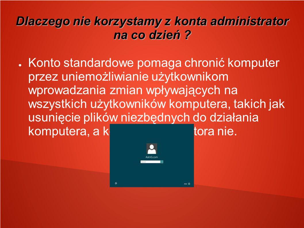 Dlaczego nie korzystamy z konta administrator na co dzień
