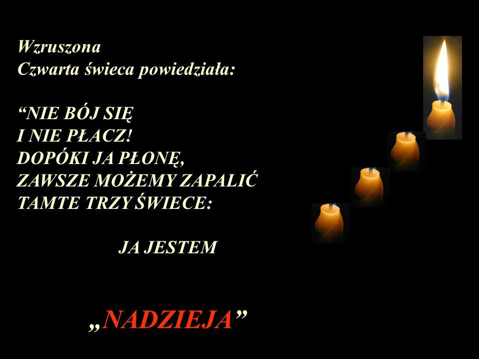 """""""NADZIEJA Wzruszona Czwarta świeca powiedziała: NIE BÓJ SIĘ"""