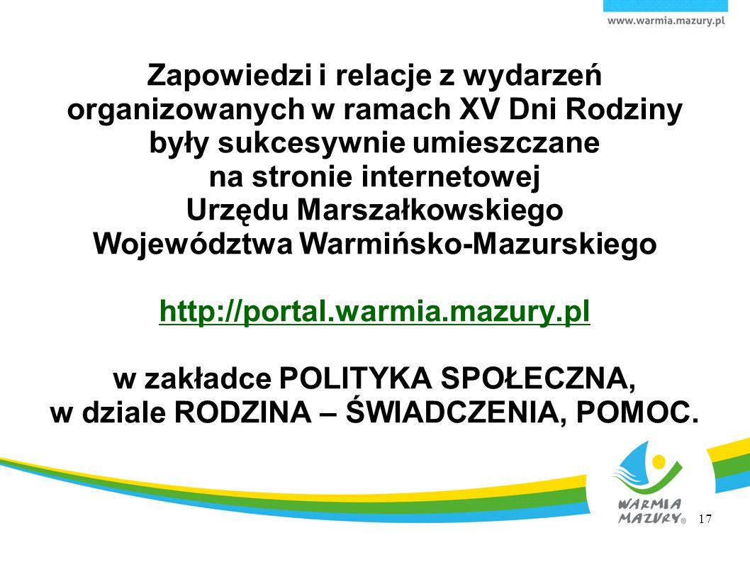 Zapowiedzi i relacje z wydarzeń organizowanych w ramach XV Dni Rodziny były sukcesywnie umieszczane na stronie internetowej Urzędu Marszałkowskiego Województwa Warmińsko-Mazurskiego http://portal.warmia.mazury.pl w zakładce POLITYKA SPOŁECZNA, w dziale RODZINA – ŚWIADCZENIA, POMOC.