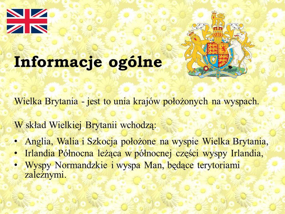 Informacje ogólne Wielka Brytania - jest to unia krajów położonych na wyspach. W skład Wielkiej Brytanii wchodzą: