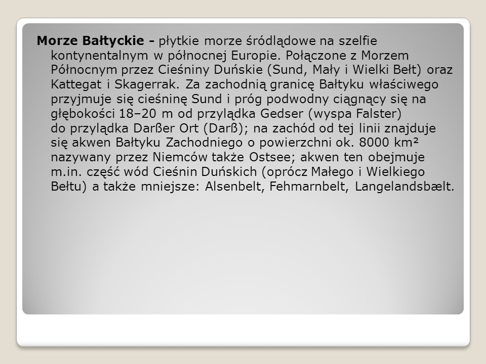 Morze Bałtyckie - płytkie morze śródlądowe na szelfie kontynentalnym w północnej Europie.