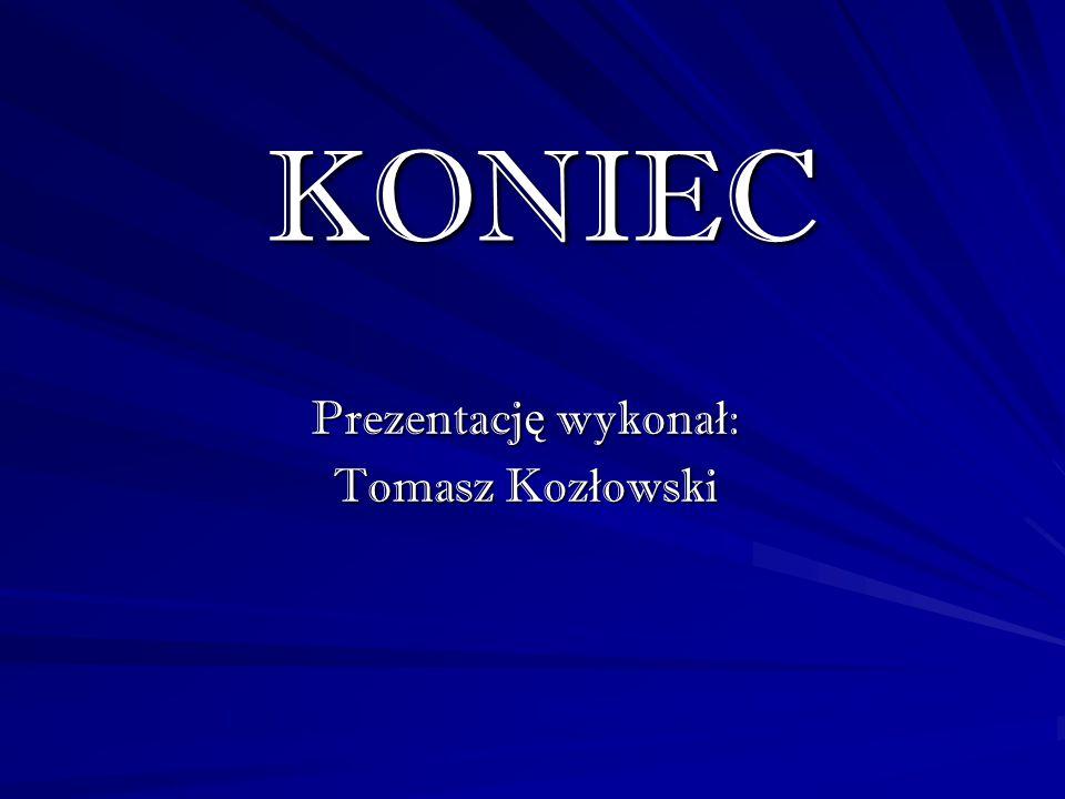 KONIEC Prezentację wykonał: Tomasz Kozłowski