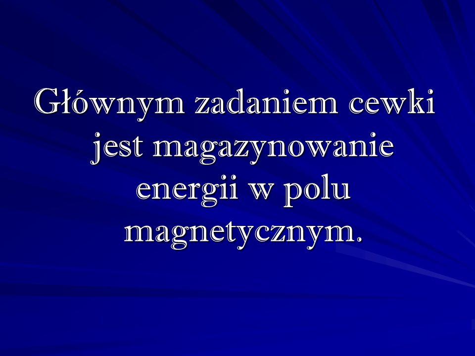 Głównym zadaniem cewki jest magazynowanie energii w polu magnetycznym.