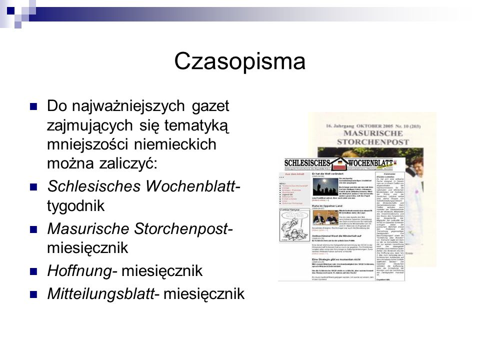 Czasopisma Do najważniejszych gazet zajmujących się tematyką mniejszości niemieckich można zaliczyć:
